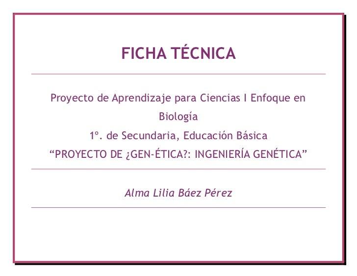 FICHA TÉCNICAProyecto de Aprendizaje para Ciencias I Enfoque en                     Biología       1º. de Secundaria, Educ...