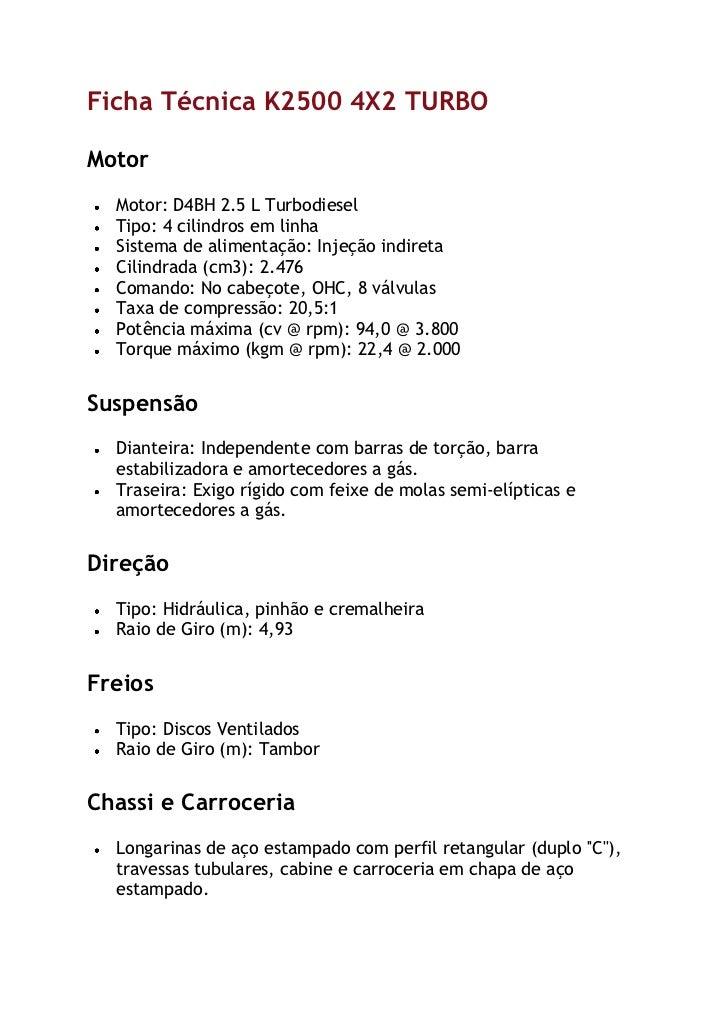 Ficha Técnica K2500 4X2 TURBOMotor  Motor: D4BH 2.5 L Turbodiesel  Tipo: 4 cilindros em linha  Sistema de alimentação: Inj...