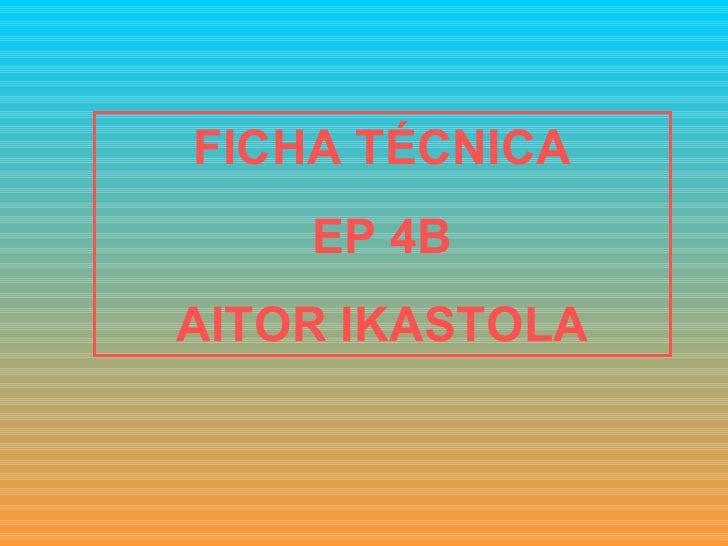 FICHA TÉCNICA EP 4B AITOR IKASTOLA