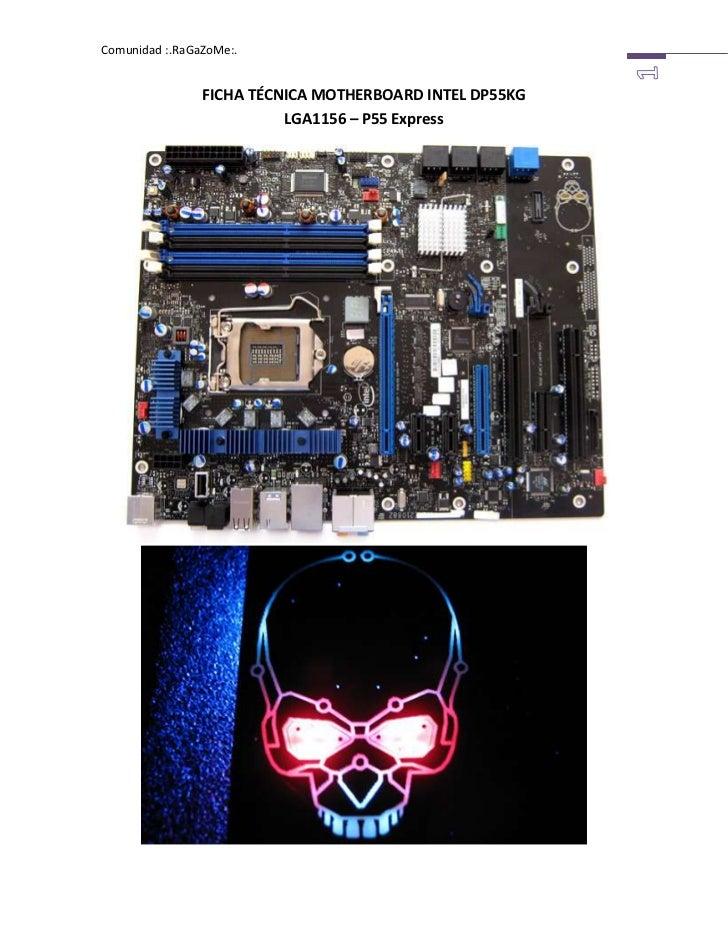 FICHA TÉCNICA MOTHERBOARD INTEL DP55KGLGA1156 – P55 Express<br />La Desktop Board Intel® DP55KG, diseñada por entusiastas ...