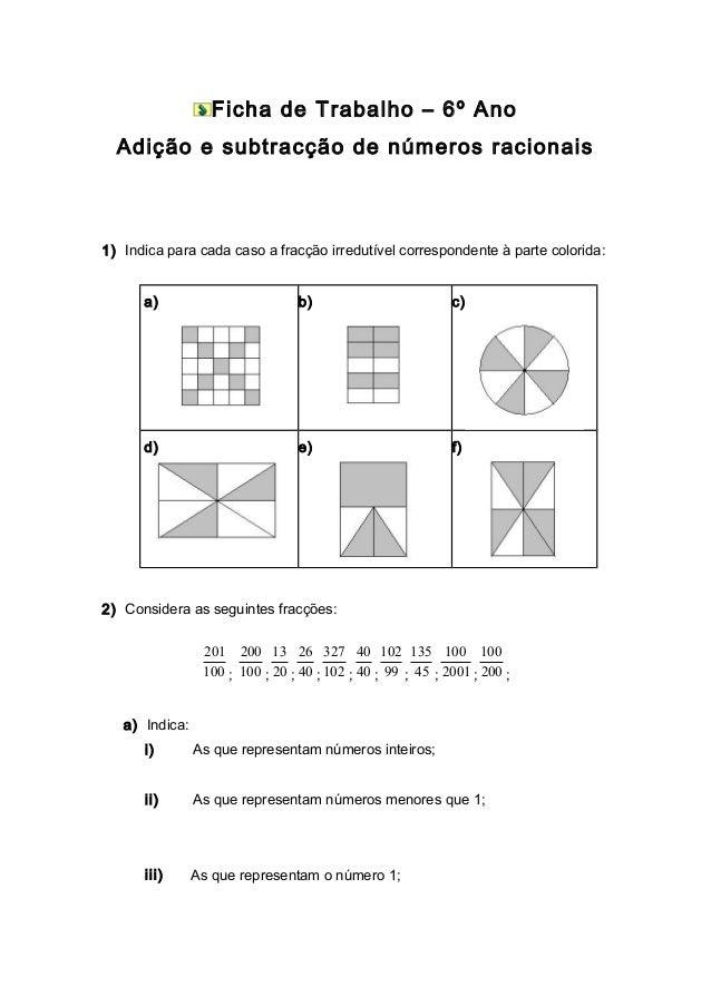Ficha de Trabalho – 6º Ano Adição e subtracção de números racionais 1) Indica para cada caso a fracção irredutível corresp...