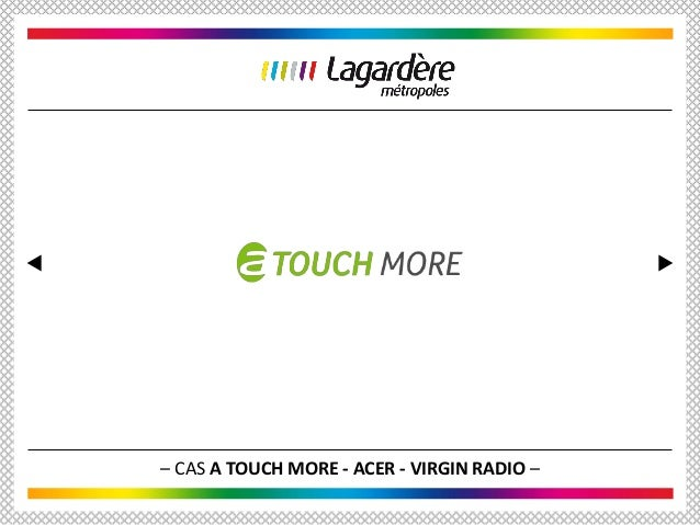 – CAS A TOUCH MORE - ACER - VIRGIN RADIO –