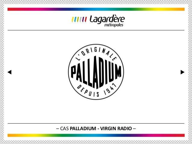 – CAS PALLADIUM - VIRGIN RADIO –