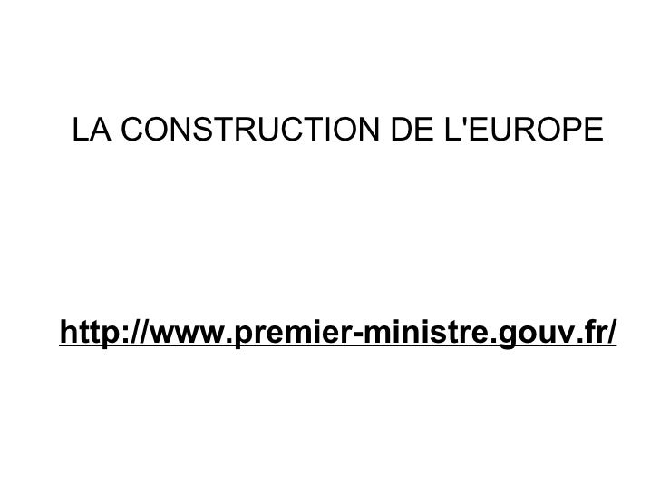 LA CONSTRUCTION DE L'EUROPE http://www.premier-ministre.gouv.fr/