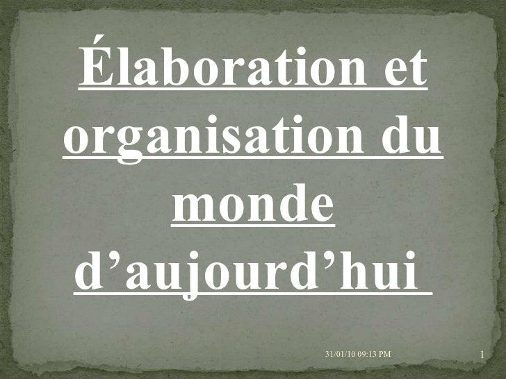 08/02/10   03:34 PM Élaboration et organisation du monde d'aujourd'hui