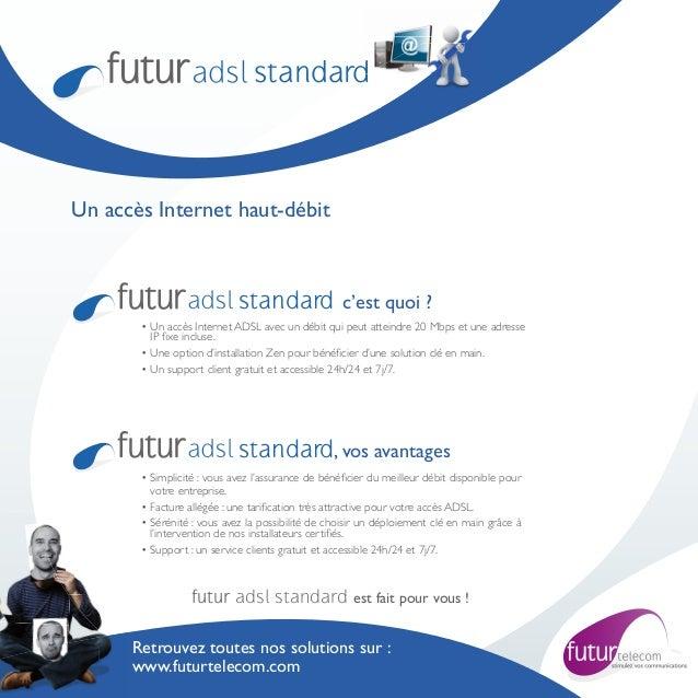 standard                                      dUn accès Internet haut-débit                            standard c'est quoi...