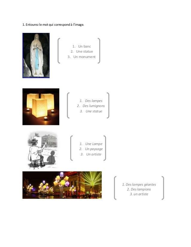 1. Entourez le mot qui correspond à l'image.  1. Un banc 2. Une statue 3. Un monument  1. Des lampes 2. Des lumignons 3. U...