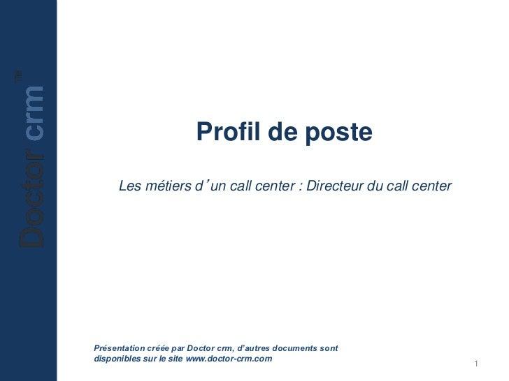 Profil de poste     Les métiers d'un call center : Directeur du call centerPrésentation créée par Doctor crm, d'autres doc...