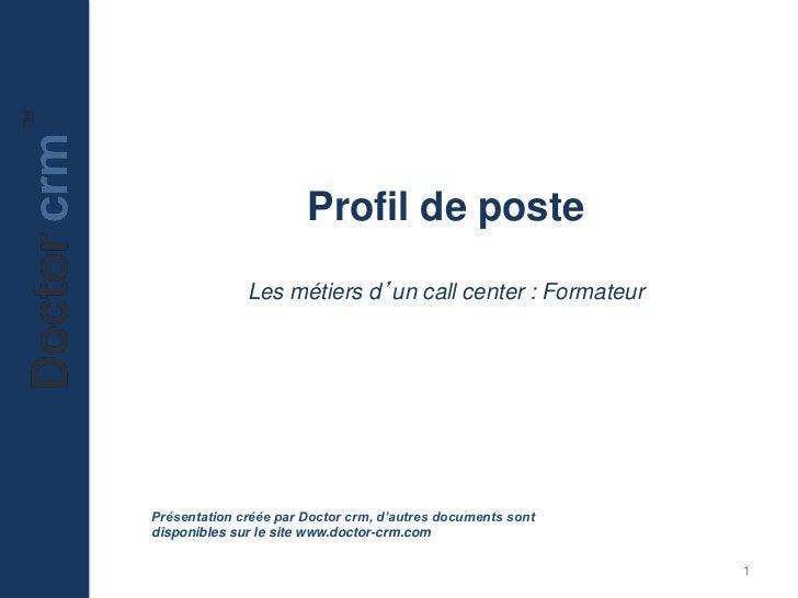 Profil de poste              Les métiers d'un call center : FormateurPrésentation créée par Doctor crm, d'autres documents...