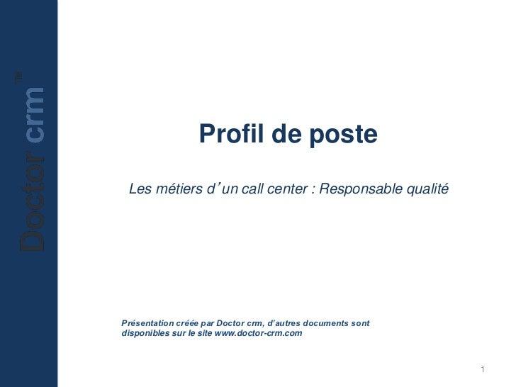 Profil de poste Les métiers d'un call center : Responsable qualitéPrésentation créée par Doctor crm, d'autres documents so...