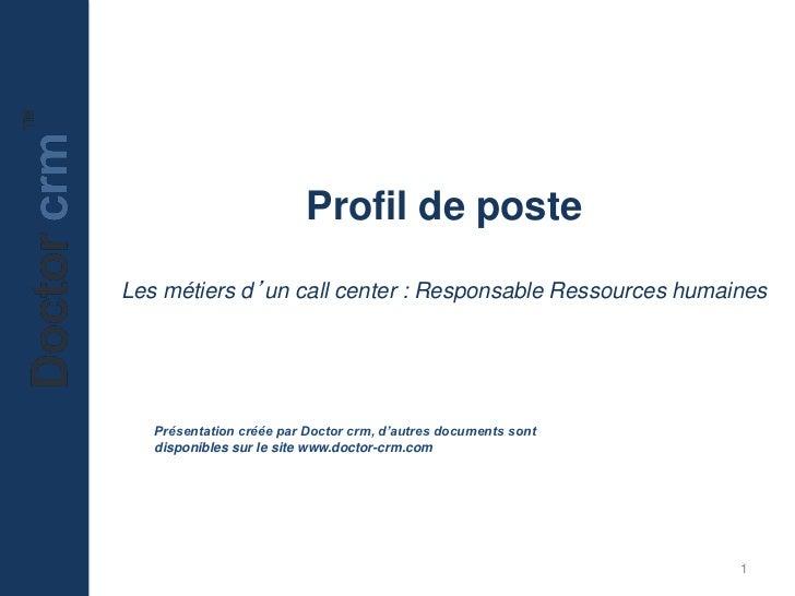 Profil de posteLes métiers d'un call center : Responsable Ressources humaines   Présentation créée par Doctor crm, d'autre...