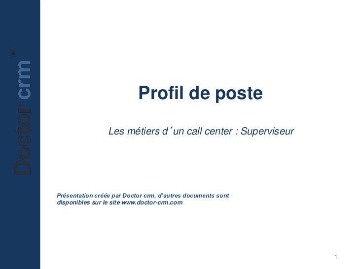 Profil de poste                 Les métiers d'un call center : SuperviseurPrésentation créée par Doctor crm, d'autres docu...