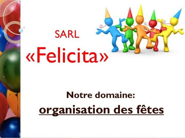 SARL«Felicita»     Notre domaine: organisation des fêtes