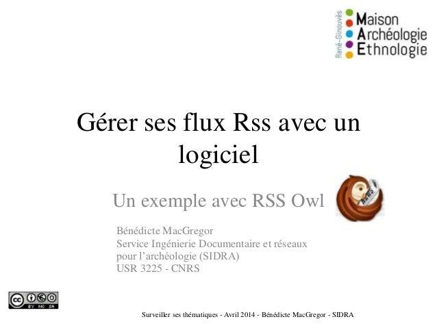 Gérer ses flux Rss avec un logiciel Un exemple avec RSS Owl Bénédicte MacGregor Service Ingénierie Documentaire et réseaux...