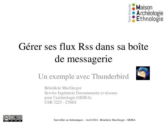 Gérer ses flux Rss dans sa boîte de messagerie Un exemple avec Thunderbird Bénédicte MacGregor Service Ingénierie Document...