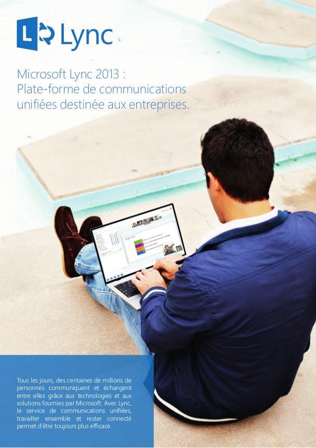 Microsoft Lync 2013 : Plate-forme de communications unifiées destinée aux entreprises.  Tous les jours, des centaines de m...