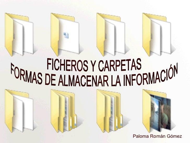 Paloma Román Gómez  FICHEROS Y CARPETAS FORMAS DE ALMACENAR LA INFORMACIÓN