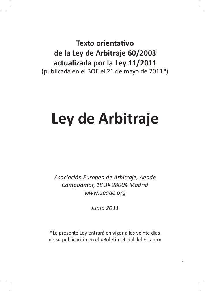 Texto orientativo    de la Ley de Arbitraje 60/2003    actualizada por la Ley 11/2011(publicada en el BOE el 21 de mayo de...