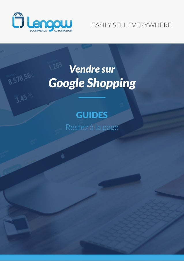 EASILY SELL EVERYWHERE GUIDES Restez à la page Vendre sur Google Shopping