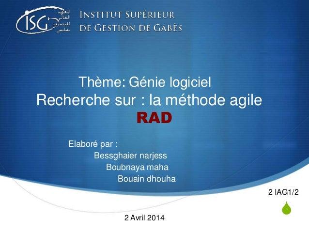 S  Thème: Génie logiciel  Recherche sur : la méthode agile  RAD  Elaboré par :  Bessghaier narjess  Boubnaya maha  Bouain ...