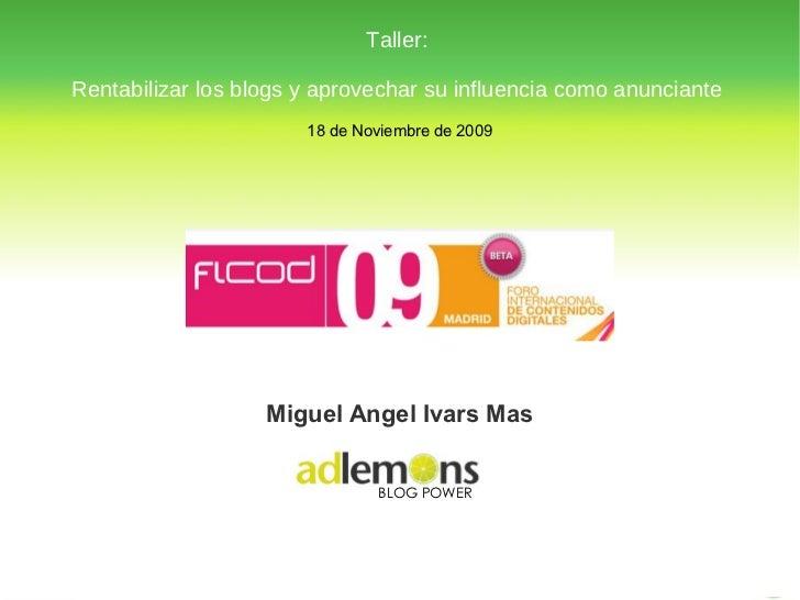 18 de Noviembre de 2009 BLOG POWER Miguel Angel Ivars Mas Taller: Rentabilizar los blogs y aprovechar su influencia como a...