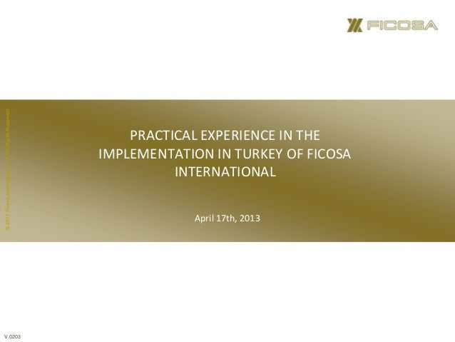 ©2011FicosaInternational,S.A.AllRightsReserved.PRACTICAL EXPERIENCE IN THEIMPLEMENTATION IN TURKEY OF FICOSAINTERNATIONALA...