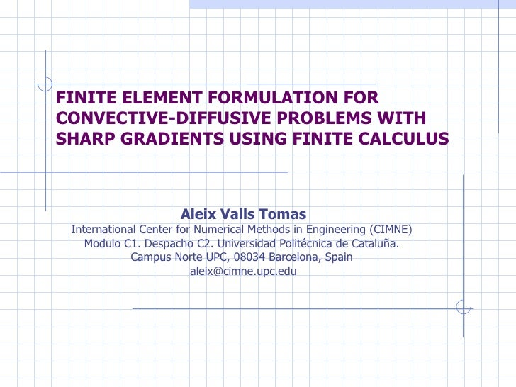 FINITE ELEMENT FORMULATION FOR CONVECTIVE-DIFFUSIVE PROBLEMS WITH SHARP GRADIENTS USING FINITE CALCULUS Aleix Valls Tomas ...