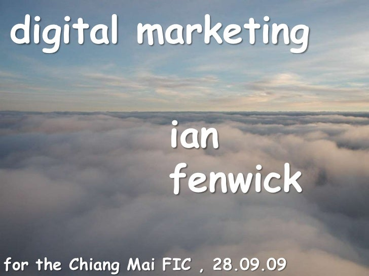 digital marketing<br />ian fenwick<br />for the Chiang Mai FIC , 28.09.09<br />