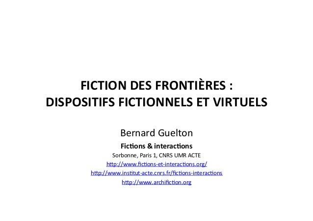 FICTION  DES  FRONTIÈRES  :     DISPOSITIFS  FICTIONNELS  ET  VIRTUELS     Bernard  Guelton   Fic4...