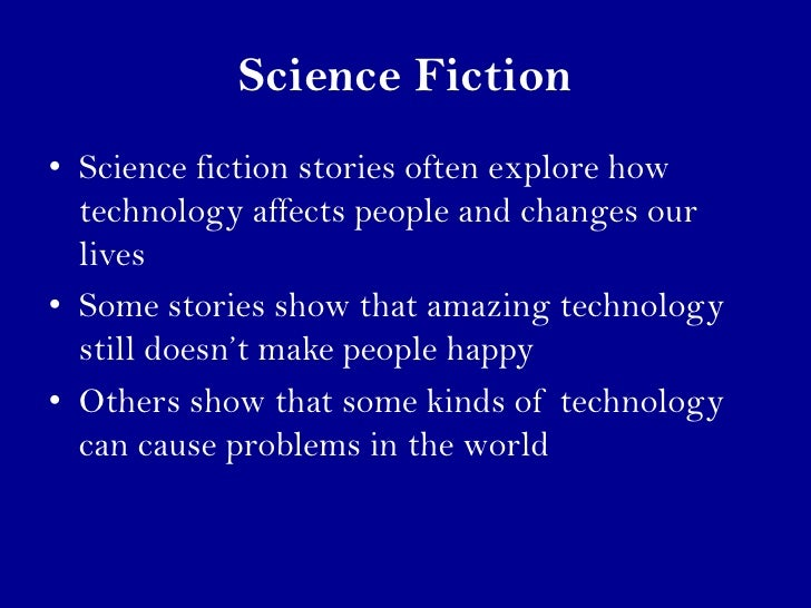 the characteristics of the science fiction in literature Science fiction is the literature of the human species encountering change, whether it arrives via scientific discoveries, technological innovations, natural events, or societal shifts science fiction is the literature of ideas and philosophy , answering such questions as, what if.