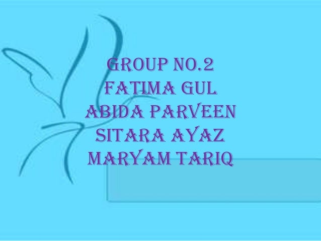 Group no.2  FATIMA GULABIDA PARVEEN SITARA AYAZMARYAM TARIQ