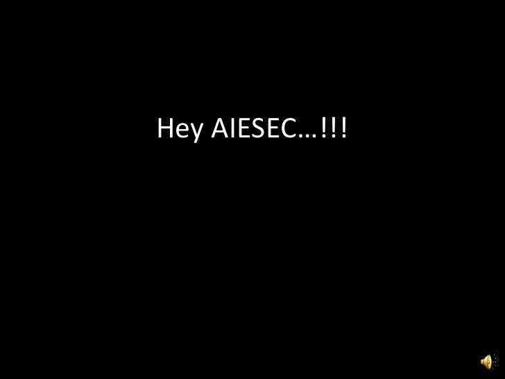 Hey AIESEC…!!!<br />