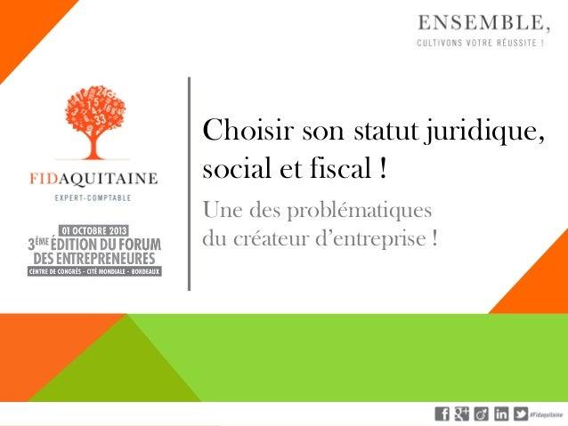 Choisir son statut juridique, social et fiscal ! Une des problématiques du créateur d'entreprise !