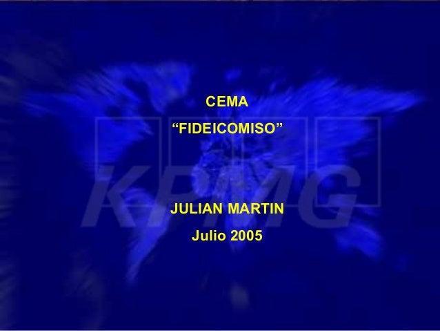 "CEMA ""FIDEICOMISO""  JULIAN MARTIN Julio 2005"