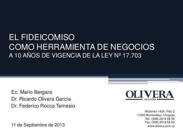 EL FIDEICOMISO COMO HERRAMIENTA DE NEGOCIOS A 10 AÑOS DE VIGENCIA DE LA LEY Nº 17.703 Ec. Mario Bergara Dr. Ricardo Oliver...