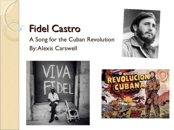 Fidel CastroA Song for the Cuban RevolutionBy: Alexis Carswell