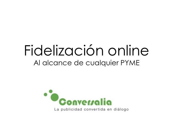 Fidelización online Al alcance de cualquier PYME