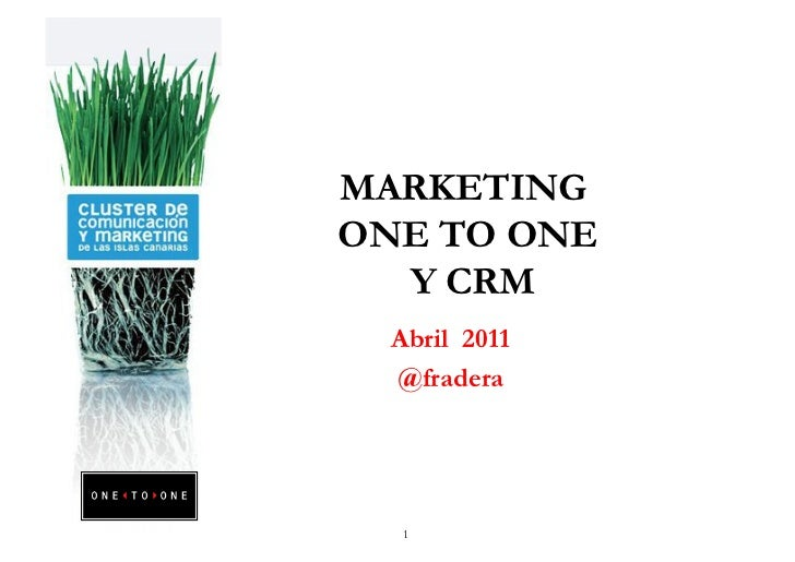 MARKETINGONE TO ONE  Y CRM  Abril 2011  @fradera  1