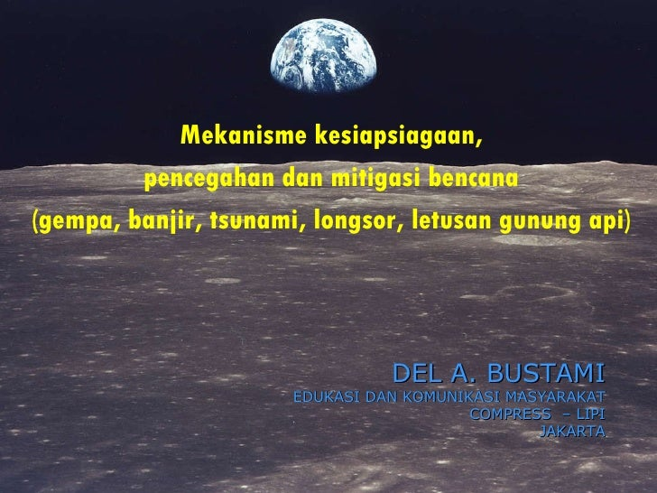 Mekanisme kesiapsiagaan,  pencegahan dan mitigasi bencana  (gempa, banjir, tsunami, longsor, letusan gunung api)  DEL A. B...
