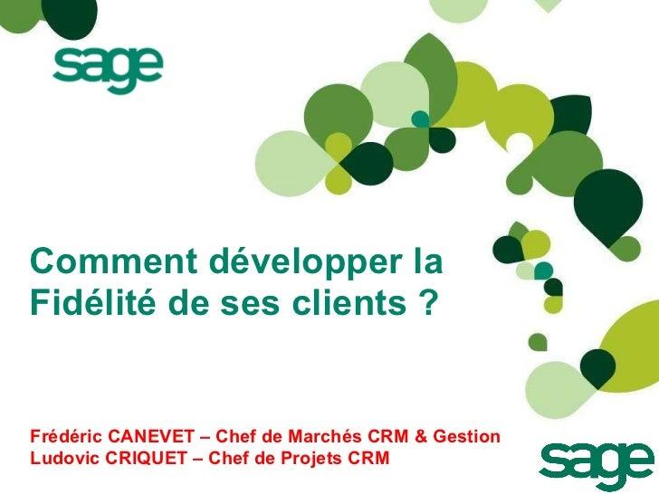 Comment développer la Fidélité de ses clients ?  Frédéric CANEVET – Chef de Marchés CRM & Gestion Ludovic CRIQUET – Chef d...