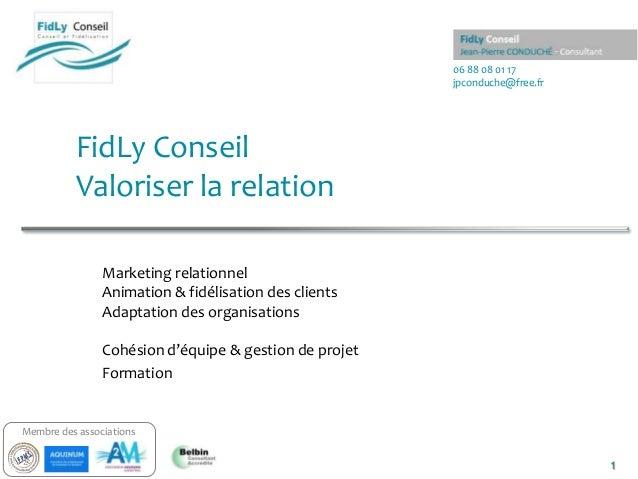 06 88 08 01 17jpconduche@free.fr1Membre des associationsFidLy ConseilValoriser la relationMarketing relationnelAnimation &...