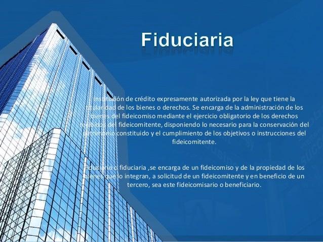 Institución de crédito expresamente autorizada por la ley que tiene la titularidad de los bienes o derechos. Se encarga de...