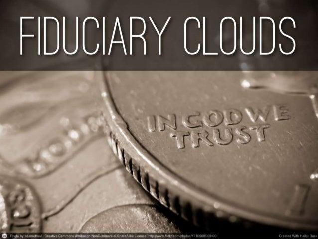 Fiduciary clouds