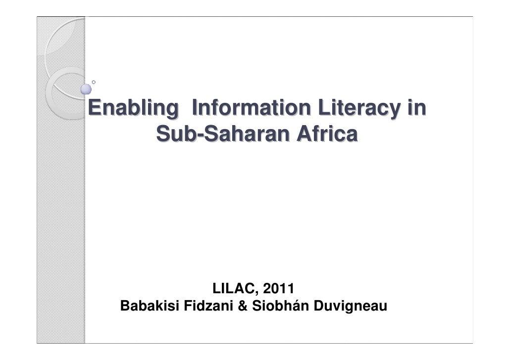 Enabling Information Literacy in      Sub-Saharan Africa                LILAC, 2011   Babakisi Fidzani & Siobhán Duvigneau