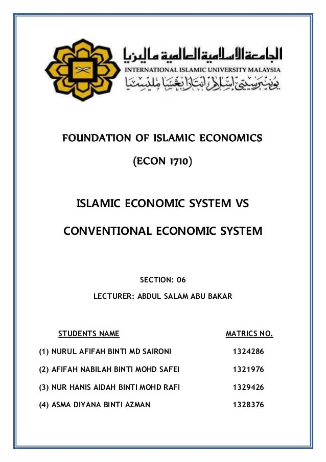 islamic economic system comparison with conventional Although islamic economics is young in comparison with conventional economics, its characteristics, value and essence are appreciated by muslims and the non-muslims the over-arching values of islamic economics lie in the principle that it is an economic strategy that can achieve unity and harmony between the material and the spiritual life of .