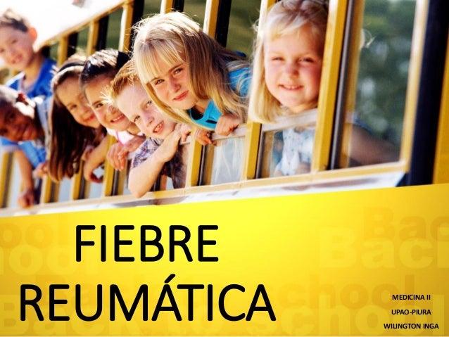 FIEBRE REUMÁTICA  MEDICINA II  UPAO-PIURA  WILINGTON INGA