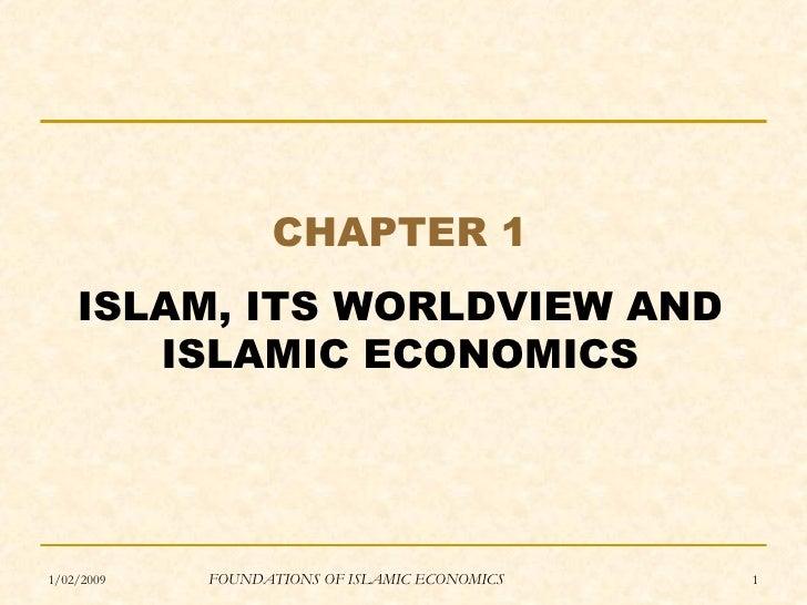 CHAPTER 1    ISLAM, ITS WORLDVIEW AND       ISLAMIC ECONOMICS1/02/2009   FOUNDATIONS OF ISLAMIC ECONOMICS   1
