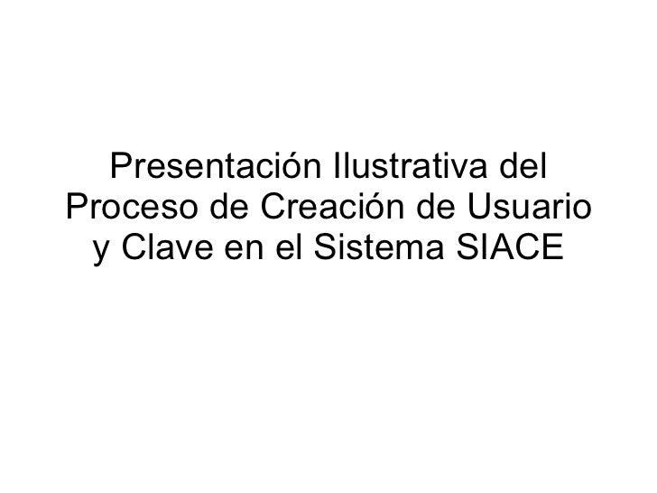Presentación Ilustrativa del Proceso de Creación de Usuario y Clave en el Sistema SIACE