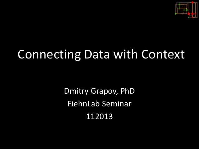 Connecting Data with Context Dmitry Grapov, PhD FiehnLab Seminar 112013