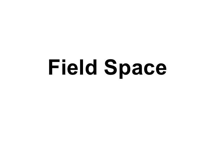 Field Space